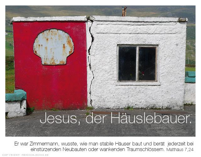 Jesus, der Häuslebauer. Matthäus 7,24