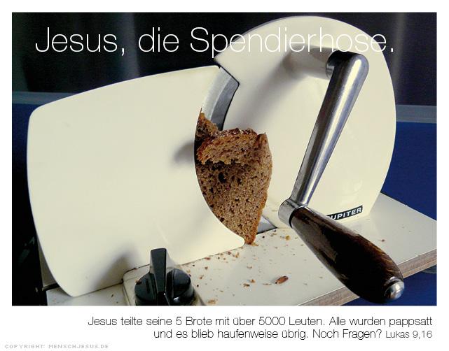 Jesus, die Spendierhose. Lukas 9,16