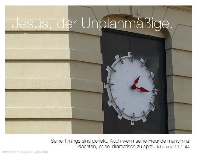 Jesus, der Unplanmäßige. Johannes 11,1–44