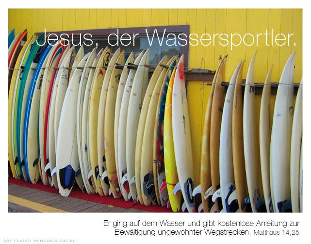 Jesus, der Wassersportler. Er ging auf dem Wasser und gibt kostenlose Anleitung zur Bewältigung ungewohnter Wegstrecken. Matthäus 14,25