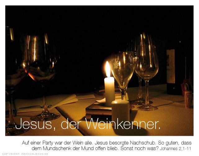 Der Weinkenner. Auf einer Party war der Wein alle. Jesus besorgte Nachschub. So guten, dass dem Mundschenk der Mund offen blieb. Sonst noch was? Johannes 2,1