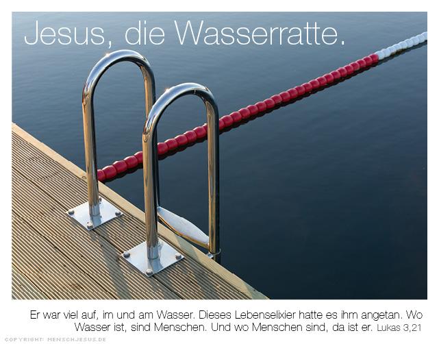 Jesus, die Wasserratte. Lukas 3,21