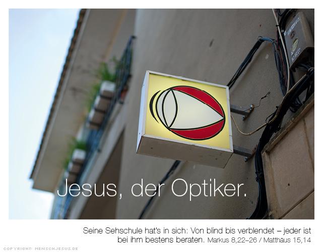 Jesus, der Optiker. Markus 8,22-26, Matthäus 15,14