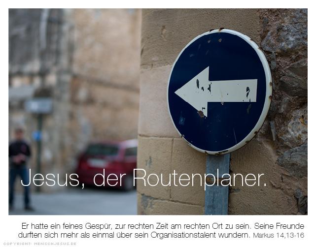 Jesus, der Routenplaner. Markus 14,13-16