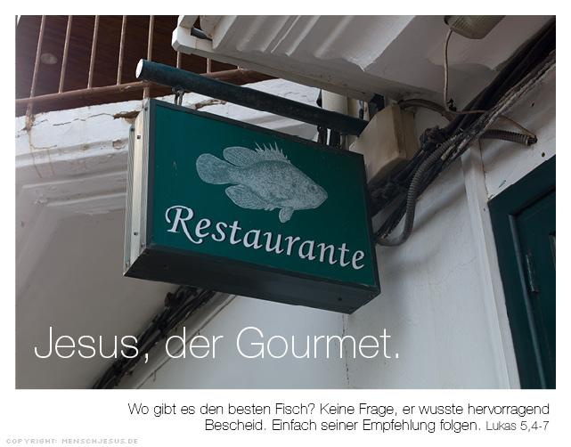 Jesus, der Gourmet. Jesus, der Gourmet. Wo gibt es den besten Fisch? Keine Frage, er wusste hervorragend Bescheid. Einfach seiner Empfehlung folgen. Lukas 5,4-7
